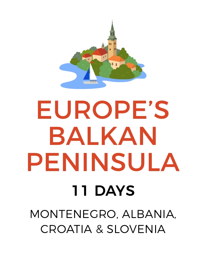 Beauty of the Balkans: An 11-Day Tour of Montenegro, Albania, Croatia and Slovenia